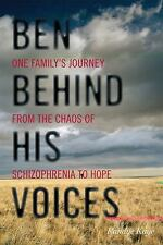 Ben Behind His Voices: One Family's Journey from the Chaos of Schizophrenia to