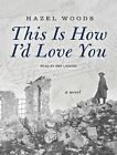 This is How I'd Love You by Hazel Woods (CD-Audio, 2014)