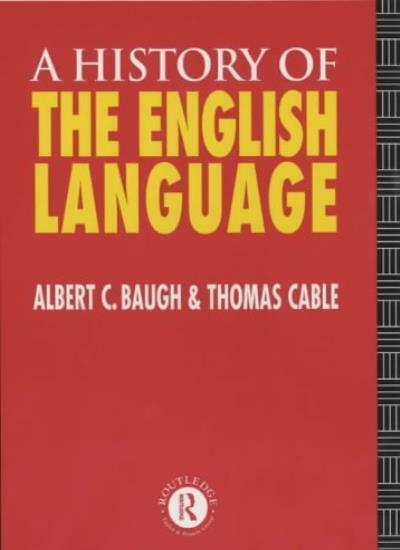 A History of the English Language By Albert C. Baugh, Thomas Ca .9780415093798