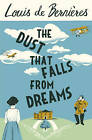The Dust That Falls from Dreams by Louis de Bernieres (Paperback, 2015)