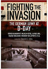Fighting the Invasion: The German Army at D-Day by Pen & Sword Books Ltd (Paperback, 2016)
