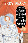 The Actor, the Rebel and the Wrinkled Queen by Terry Deary (Paperback, 2003)