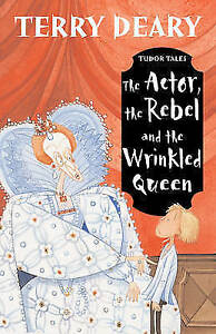 Tudor-Tales-The-Actor-the-Rebel-and-the-Wrinkled-Queen-Terry-Deary-Good-F