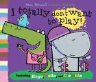 I Totally Don't Want to Play! by Ann Bonwill (Paperback, 2014)