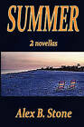 Summer: 2 Novellas by Alex B Stone (Paperback / softback, 2010)