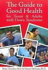 Guide to Good Health: For Teens & Adults with Down Syndrome by Brian Chicoine, Dennis McGuire (Paperback, 2010)
