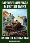 Captured American and British Tanks Under the German Flag by Werner Regenberg (Paperback, 2004)