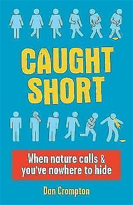 """1 of 1 - """"VERY GOOD"""" Caught Short: When Nature Calls and You've Nowhere to Hide, Crompton"""