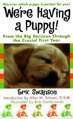 We're Having a Puppy : From the Big Decision Through the Crucial First Year