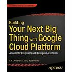 Building Your Next Big Thing with Google Cloud Platform: A Guide for Developers and Enterprise Architects by Jose Ugia Gonzalez, Saidapet Padmanabhan Thandava Krishnan (Paperback, 2015)