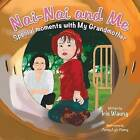 NAI-NAI and Me: Special Moments with My Grandmother by Iris Waung (Paperback / softback, 2014)