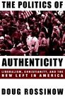 The Politics of Authenticity: Liberalism, Christianity and the New Left in America by Doug Rossinow (Paperback, 1999)