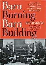 Barn Burning Barn Building: Tales of a Political Life, From LBJ to George W. Bus