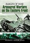 Armoured Warfare on the Eastern Front by Anthony Tucker-Jones (Paperback, 2011)