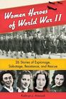 Women of Action: Women Heroes of World War II : 26 Stories of Espionage, Sabotage, Resistance, and Rescue by Kathryn J. Atwood (2011, Hardcover)