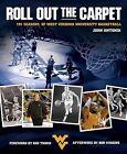 Roll Out the Carpet: 101 Seasons of West Virginia University Basketball by John Antonik (Hardback, 2010)