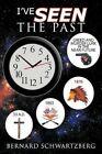 I've Seen The Past by Bernard Schwartzberg 9781449005078 Paperback 2009