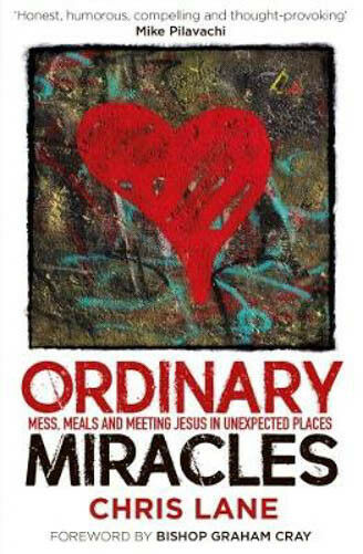 Ordinary Miracles: Mess, Meals and Meeting Jesus in Unexpected Places