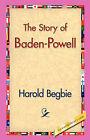 The Story of Baden-Powell by Harold Begbie (Hardback, 2006)