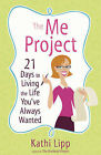 The Me Project: 21 Days to Living the Life You've Always Wanted by Kathi Lipp (Paperback, 2011)