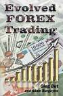 Evolved Forex Trading: Step-By-Step Guide to Forex Trading with Many Explanatory Illustrations. It Is Intended Both for Beginners and Advanced Forex Traders, Allowing You to Master Several Excellent Trading Systems and Approaches. by Oleg But, Adam Burgoyne (Paperback / softback, 2012)