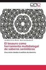 El tesauro como herramienta multidialogal de saberes semióticos von Lilia María Ferrer Morillo und María Inés Mendoza B. (2011, Taschenbuch)