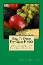 How to Detox for Great Health : Body Detox and Colon Cleansing for Health and...