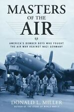 Masters of the Air : America's Bomber Boys Who Fought the Air War Against Nazi Germany by Donald L. Miller (2007, Paperback)