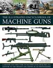 The Illustrated Encylopedia of Machine Guns by Patrick Sweeney, Will Fowler (Mixed media product, 2015)