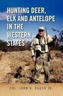 Hunting Deer Elk and Antelope in The Western States by Roush Jo 9781436396448