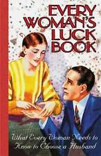 Every Woman's Luck Book: What Every Woman Needs to Know to Choose a Husband...