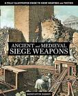 Ancient and Medieval Siege Weapons: A Fully Illustrated Guide to Siege Weapons and Tactics by Konstantin S. Nossov (Paperback, 2012)