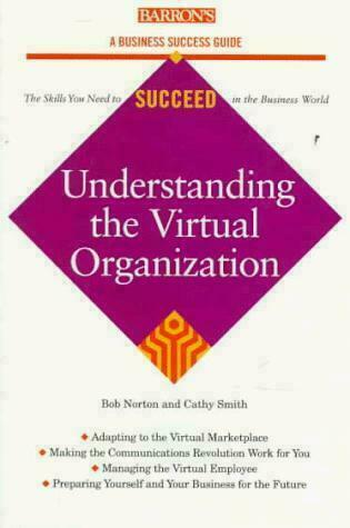 Understanding the Virtual Organization [Barron's Business Success Guides] by Nor
