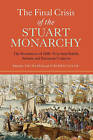 The Final Crisis of the Stuart Monarchy: The Revolutions of 1688-91 in their British, Atlantic and European Contexts by Stephen Taylor, Tim Harris (Paperback, 2015)