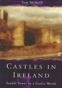 Castles in Ireland : Feudal Power in a Gaelic World by T