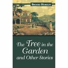 The Tree in the Garden and Other Stories by Brooks Horsley (Paperback / softback, 2014)