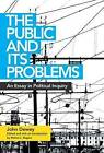 The Public and Its Problems: An Essay in Political Inquiry by John Dewey (Paperback, 2016)