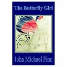 The Butterfly Girl 9781403380876 by John Michael Finn Book
