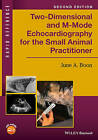 Two-Dimensional and M-Mode Echocardiography for the Small Animal Practitioner by June A. Boon (Paperback, 2016)