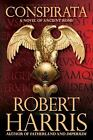 Conspirata : A Novel of Ancient Rome by Robert Harris (2010, Hardcover)