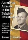 American Airman in the Belgian Resistance: Gerald E. Srensen and the Transatlantic Alliance by Jerome W. Sheridan (Paperback, 2014)