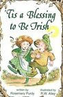 'Tis a Blessing to Be Irish by Rosemary Purdy, Sharon McCullough (Paperback / softback, 2001)