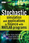 Stochastic Simulation and Applications in Finance with Matlab Programs by Van Son Lai, Huu Tue Huynh, Issouf Soumare (Hardback, 2008)