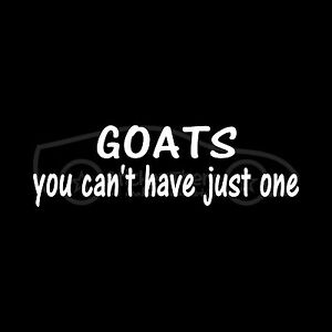 GOATS-YOU-CAN-039-T-HAVE-JUST-ONE-Sticker-Love-Vinyl-Decal-Crazy-Goat-Lady-Fun-Gift