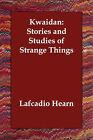 Kwaidan: Stories and Studies of Strange Things by Lafcadio Hearn (Paperback / softback, 2006)