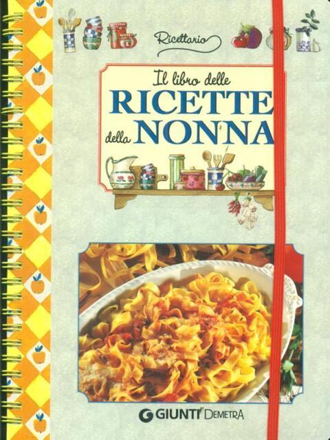 IL LIBRO DELLE RICETTE DELLA NONNA PRIMA EDIZIONE AA.VV. DEMETRA 2006
