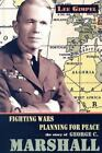 World Leaders: Fighting Wars, Planning for Peace : The Story of George C. Marshall World Leaders by Lee Gimpel (2005, Hardcover)