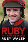 Ruby: The Autobiography by Ruby Walsh (Hardback, 2010)
