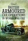 British Armoured Car Operations in World War I by Bryan Perrett (Hardback, 2016)