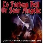 Various Artists - To Fathom Hell or Soar Angelic (A Lesson In Devilish Psychedelics 1968-1974, 2013)